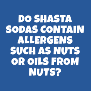 Do Shasta sodas contain allergens such as nuts or oils from nuts?