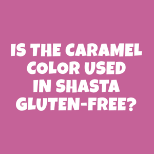 Is the Caramel Color used in Shasta gluten-free?