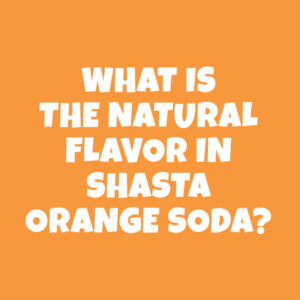 What is the natural flavor in Shasta Orange Soda?