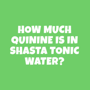 How much quinine is in Shasta Tonic Water?